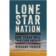 Lone Star Nation by Parker, Richard, 9781605989068