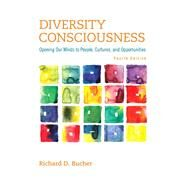 Diversity Consciousness: Opening our Minds to People, Cultures and Opportunities, 4/E by Bucher, 9780321919069