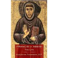 Francis of Assisi: The Life by Thompson, Augustine, 9780801479069