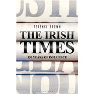 The Irish Times 150 Years of Influence by Brown, Terence, 9781472919069