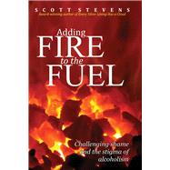 Adding Fire to the Fuel by Stevens, Scott, 9781631929069
