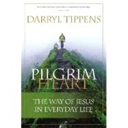 Pilgrim Heart : The Way of Jesus in Everyday Life by Tippens, Darryl, 9780976779070