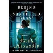 Behind the Shattered Glass A Lady Emily Mystery by Alexander, Tasha, 9781250049070