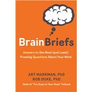 Brain Briefs Answers to the Most (and Least) Pressing Questions about Your Mind by Markman, Art; Duke, Bob, 9781454919070