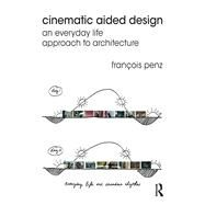 Cinematic Aided Design: An Everyday Life Approach to Architecture by Penz; Frantois, 9780415639071