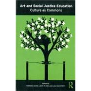 Art and Social Justice Education: Culture as Commons by Quinn; Therese M., 9780415879071