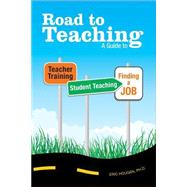 Road to Teaching : A Guide to Teacher Training, Student Teaching, and Finding a Job by Hougan, Eric, 9781419669071