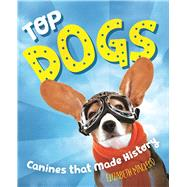 Top Dogs Canines That Made History by MacLeod, Elizabeth, 9781554519071