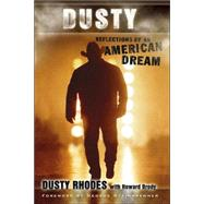 Dusty : Reflections of an American Dream by Rhodes, Dusty, 9781582619071