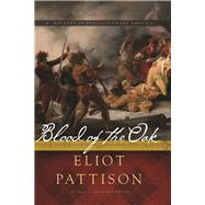 Blood of the Oak A Mystery of Revolutionary America by Pattison, Eliot, 9781619029071