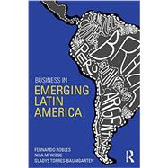 Business in Emerging Latin America by Robles; Fernando, 9780415859073