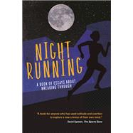Night Running A Book of Essays About Breaking Through by Danko, Pete; Eiland, Kelsey; Ford, Bonnie; Kettmann, Steve; Milligan, Anne; Mitchell, Emily; Russo-Schoenfield, Joy; Runs, Vanessa; Scheindlin, Dahlia; Semb, Heather; Quinn, T.J., 9780985419073