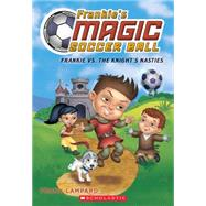 Frankie vs. The Knight's Nasties (Frankie's Magic Soccer Ball #5) by Lampard, Frank, 9781338089073