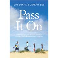 Pass It On Building a Legacy of Faith for Your Children through Practical and Memorable Experiences by Burns, Jim; Lee, Jeremy, 9781434709073