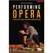 Performing Opera A Practical Guide for Singers and Directors by Ewans, Michael, 9781474239073