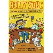 Billy Sure Kid Entrepreneur Vs. Manny Reyes Kid Entrepreneur by Sharpe, Luke; Ross, Graham, 9781481479073