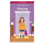 Staying Home Alone: A Girl's Guide to Feeling Safe and Having Fun by Raymer, Dottie, 9781609589073