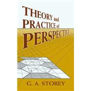 Theory and Practice of Perspective by Storey, G. A., 9780486449074