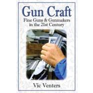 Gun Craft: Fine Guns & Gunmakers in the 21st Century by Venters, Vic, 9780892729074