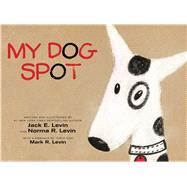 My Dog Spot by Levin, Jack E.; Levin, Norma R.; Levin, Mark R., 9781481469074