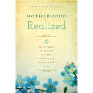 Motherhood Realized: An Inspiring Anthology for the Hardest Job You'll Ever Love by Power of Moms, 9781939629074