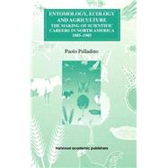 Entomology, Ecology and Agriculture: The Making of Science Careers in North America, 1885-1985 by Palladino,Paolo, 9783718659074