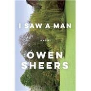 I Saw a Man by SHEERS, OWEN, 9780385529075