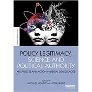 Policy Legitimacy, Science and Political Authority: Knowledge and Action in Liberal Democracies by Heazle; Michael, 9781138919075