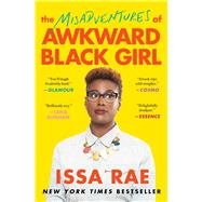 The Misadventures of Awkward Black Girl by Rae, Issa, 9781476749075