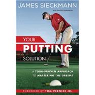 Your Putting Solution by Sieckmann, James; Denunzio, David (CON); Murray, Angus; Pernice, Tom, Jr., 9781592409075