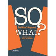 SO WHAT? The Writer's Argument by Schick, Kurt; Schubert, Laura, 9780199949076