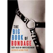 The Big Book of Bondage Sexy Tales of Erotic Restraint by Tyler, Alison, 9781573449076