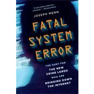Fatal System Error : The Hunt for the New Crime Lords Who Are Bringing down the Internet by Menn, Joseph, 9781586489076