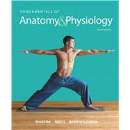 Fundamentals of Anatomy & Physiology, 10/e by by MARTINI; NATH, 9780321909077