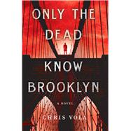 Only the Dead Know Brooklyn by Vola, Chris, 9781250079077