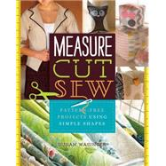 Measure, Cut, Sew Pattern-Free Projects Using Simple Shapes by Wasinger, Susan, 9781454709077