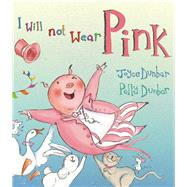 I Will Not Wear Pink by Dunbar, Joyce; Dunbar, Polly, 9781910959077