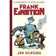 El peque�o (y algo chiflado)/ Frank Einstein and the Antimatter Motor by Scieszka, Jon; Biggs, Brian; Hermoso, Julio, 9788420419077