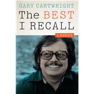 The Best I Recall: A Memoir by Cartwright, Gary, 9780292749078