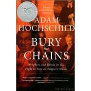 Bury the Chains : Prophets and Rebels in the Fight to Free an Empire's Slaves by Hochschild, Adam, 9780618619078