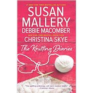 The Knitting Diaries The Twenty-First Wish\Coming Unraveled\Return to Summer Island by Macomber, Debbie; Mallery, Susan; Skye, Christina, 9780778319078
