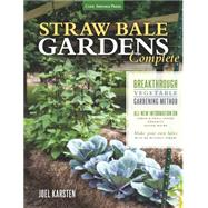 Straw Bale Garden Complete: Breakthrough Vegetable Gardening Method - All-new Information On: Urban & Small Spaces, Organics, Saving Water - Make Your Own Bales With or Without S by Karsten, Joel, 9781591869078