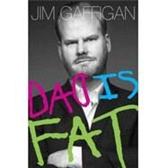 Dad Is Fat by GAFFIGAN, JIM, 9780385349079