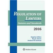 Regulation of Lawyers: Statutes & Standards 2016 Supplement by Gillers, Stephen; Simon, Roy D.; Perlman, Andrew M., 9781454859079