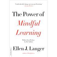 The Power of Mindful Learning by Langer, Ellen J., 9780738219080