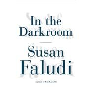 In the Darkroom by Faludi, Susan, 9780805089080