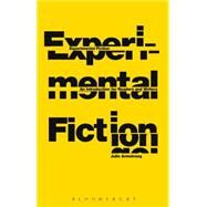 Experimental Fiction An Introduction for Readers and Writers by Armstrong, Julie, 9781441189080