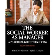 The Social Worker as Manager A Practical Guide to Success with Pearson eText -- Access Card Package by Weinbach, Robert W.; Taylor, Lynne M., 9780133909081