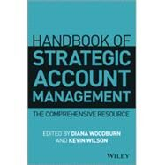 Handbook of Strategic Account Management The Comprehensive Resource by Woodburn, Diana; Wilson, Kevin, 9781118509081