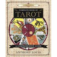 Llewellyn's Complete Book of Tarot by Louis, Anthony, 9780738749082